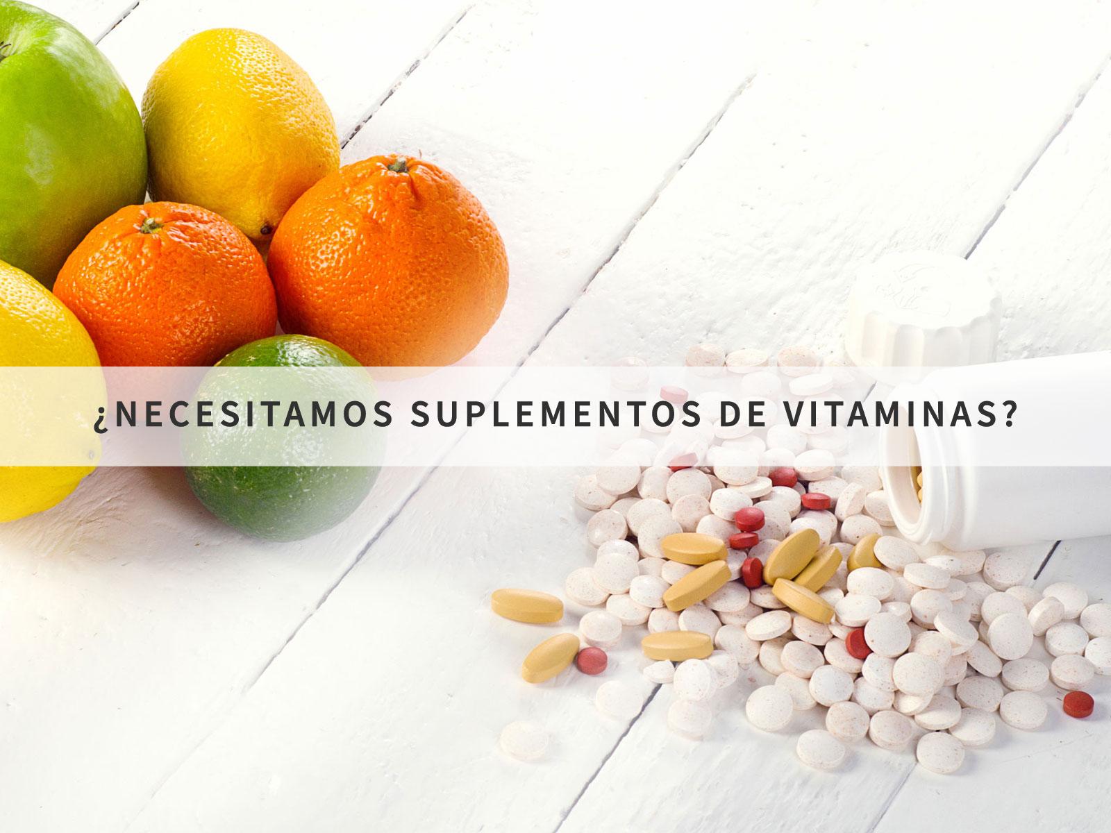 ¿Necesitamos suplementos de vitaminas?